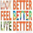 Look Better, Feel Better, Live Better